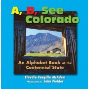 A B See Colorado: An Alphabet Book of the Centennial State, Hardcover