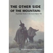 The Other Side of the Mountain: Mujahideen Tactics in the Soviet-Afghan War, Paperback