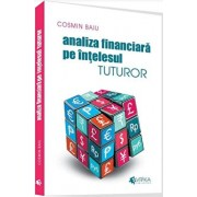 Analiza financiara pe intelesul tuturor/Cosmin Baiu