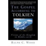 The Gospel According to Tolkien: Visions of the Kingdom in Middle-Earth, Paperback