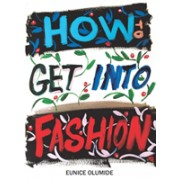 How to Get into Fashion - A Complete Guide for Models, Creatives and Anyone Interested in the World of Fashion (Olumide Eunice)(Paperback / softback) (9781912147724)