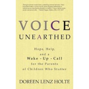 Voice Unearthed: Hope, Help and a Wake-Up Call for the Parents of Children Who Stutter, Paperback