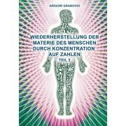 Wiederherstellung der Materie des Menschen durch Konzentration auf Zahlen - Teil 2, Paperback/Grigori Grabovoi