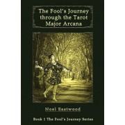The Fool's Journey through the Tarot Major Arcana, Paperback/Noel Eastwood