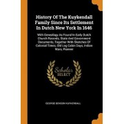 History of the Kuykendall Family Since Its Settlement in Dutch New York in 1646: With Genealogy as Found in Early Dutch Church Records, State and Gove, Paperback/George Benson Kuykendall