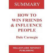 Summary: How to Win Friends and Influence People by Dale Carnegie, Paperback