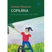 Copilaria. Reconstituiri literare dupa 1989/Stefania Mihalache