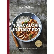Good Housekeeping 400-Calorie Instant Pot(r): 65+ Easy & Delicious Recipes, Hardcover/Good Housekeeping