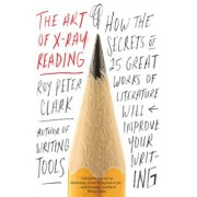 The Art of X-Ray Reading: How the Secrets of 25 Great Works of Literature Will Improve Your Writing, Paperback