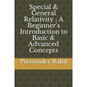 Special & General Relativity: A Beginner's Introduction to Basic & Advanced Concepts, Paperback/Preetinder Rahil
