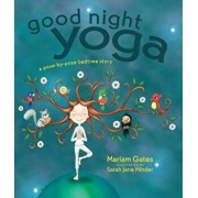 Good Night Yoga: A Pose-By-Pose Bedtime Story, Hardcover/Mariam Gates