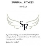 Spiritual Fitness: A Guide to Managing Your Emotions, Understanding Their Messages and Clearing Unwanted Patterns for the Last Time., Paperback/Candace Van Dell