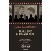 Filmul surd in Romania muta politica si propaganda in filmul romanesc de fictiune 1912-1989