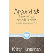 Appointed: Rising to Your Spiritual Potential: A Study of Judges and Ruth, Paperback/Kristy Huntsman