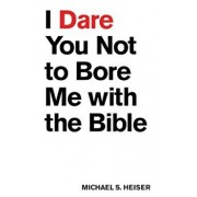 I Dare You Not to Bore Me with the Bible, Paperback/Michael S. Heiser