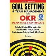 Goal Setting & Team Management with OKR - Objectives and Key Results: Skills for Effective Office Leadership, Smart Business Focus, & Growth. How to M, Paperback/Thomas Pearson