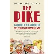 Pike. Gabriele d'Annunzio, Poet, Seducer and Preacher of War, Paperback/Lucy Hughes-Hallett