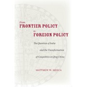 From Frontier Policy to Foreign Policy: The Question of India and the Transformation of Geopolitics in Qing China
