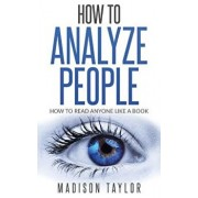 How to Analyze People: How to Read Anyone Like a Book, Paperback/Madison Taylor