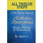 All 12 Steps of the 12 Steps of Alcoholics Anonymous: Guide, History & Worksheets, Paperback/Aaron C