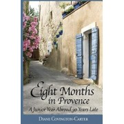 Eight Months in Provence: A Junior Year Abroad 30 Years Late, Paperback/Diane Covington-Carter