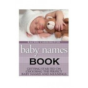 Baby Names Book: Getting Started on Choosing the Perfect Baby Names and Meanings., Paperback/Rachel Carrington