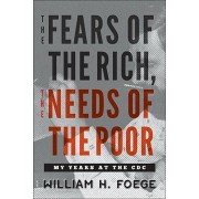 The Fears of the Rich, the Needs of the Poor: My Years at the CDC, Hardcover