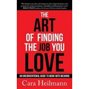 The Art of Finding the Job You Love: An Unconventional Guide to Work with Meaning, Paperback/Cara Heilmann