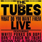 the Tubes - What Do You Want from Live - Preis vom 18.10.2020 04:52:00 h