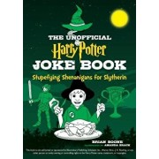 The Unofficial Harry Potter Joke Book: Stupefying Shenanigans for Slytherin, Paperback/Brian Boone