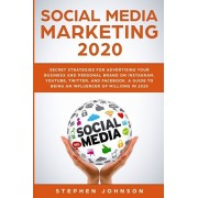 Social Media Marketing 2020: Secret Strategies for Advertising Your Business and Personal Brand On Instagram, YouTube, Twitter, And Facebook. A Gui, Paperback/Stephen Johnson