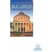 Bucuresti - Ghid turistic istoric artistic - Silvia Colfescu