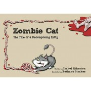 Zombie Cat: The Tale of a Decomposing Kitty, Hardcover/Isabel Atherton