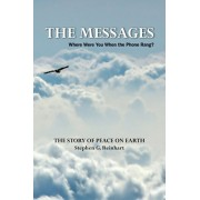 The Messages: Where Were You When the Phone Rang? - The Story of Peace on Earth, Paperback/Stephen G. Reinhart