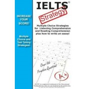 Ielts Strategy! Multiple Choice Strategies for Listening Comprehension and Reading Comprehension Plus How to Write an Essay!, Paperback