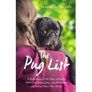 The Pug List: A Ridiculous Little Dog, a Family Who Lost Everything, and How They All Found Their Way Home, Paperback/Alison Hodgson