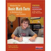 Mastering the Basic Math Facts in Multiplication and Division: Strategies, Activities & Interventions to Move Students Beyond Memorization, Paperback