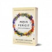 Poti fi fericit orice s-ar intampla - editia a III-a/Richard Carlson