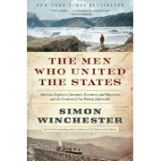 The Men Who United the States: America's Explorers, Inventors, Eccentrics, and Mavericks, and the Creation of One Nation, Indivisible, Paperback/Simon Winchester