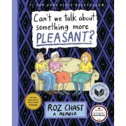 Can't We Talk about Something More Pleasant?: A Memoir, Hardcover