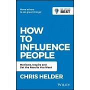 How to Influence People: Motivate, Inspire and Get the Results You Want, Paperback/Chris Helder