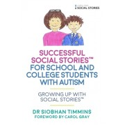 Successful Social Stories(tm) for School and College Students with Autism: Growing Up with Social Stories(tm)