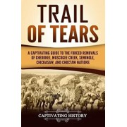 Trail of Tears: A Captivating Guide to the Forced Removals of Cherokee, Muscogee Creek, Seminole, Chickasaw, and Choctaw Nations, Paperback/Captivating History
