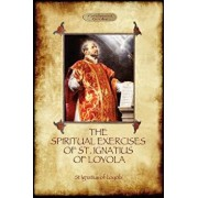 The Spiritual Exercises of St Ignatius of Loyola: Christian Instruction from the Founder of the Jesuits (Aziloth Books), Paperback/St Ignatius Of Loyola