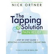 The Tapping Solution for Pain Relief: A Step-By-Step Guide to Reducing and Eliminating Chronic Pain, Paperback