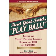 """And God Said, """"Play Ball!"""": Amusing and Thought-Provoking Parallels Between the Bible and Baseball, Paperback"""
