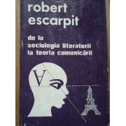 De La Sociologia Literaturii La Teoria Comunicarii - Robert Escarpit
