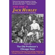 The One Is Jack Hurley, Volume Two: The Old Professor's Chicago Days, Paperback/John T. Ochs