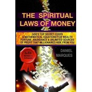 The Spiritual Laws of Money: God's Top Secret Codes and Mathematical Equations for Wealth, Fortune, Abundance and Unlimited Sources of Profit That, Paperback/Daniel Marques