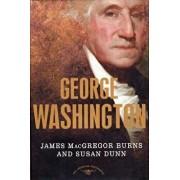 George Washington: The 1st President, 1789-1797, Hardcover/James MacGregor Burns